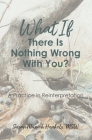What If There Is Nothing Wrong with You: A Practice in Reinterpretation Cover Image