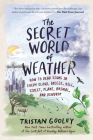 The Secret World of Weather: How to Read Signs in Every Cloud, Breeze, Hill, Street, Plant, Animal, and Dewdrop (Natural Navigation) Cover Image