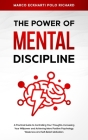 The Power O F Mental Discipline: A Practical Guide to Controlling Your Thoughts, Increasing Your Willpower and Achieving More Positive Psychology, Wea Cover Image