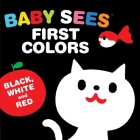 Baby Sees First Colors: Black, White & Red: A totally mesmerizing high-contrast book for babies (Baby Sees!) Cover Image