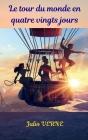 Le tour du monde en quatre vingts jours: Un fantastique tour en ballon rempli d'aventures, idéal pour les entrepreneurs Cover Image