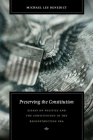 Preserving the Constitution: Essays on Politics and the Constitution in the Reconstruction Era (Reconstructing America) Cover Image