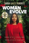 Woman Evolve: Break Up with Your Fears and Revolutionize Your Life Cover Image