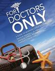 For Doctors Only: A Guide to Working Less and Building More Cover Image