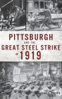 Pittsburgh and the Great Steel Strike of 1919 Cover Image