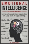 Emotional Intelligence for leadership: Learn How to Manage and Influence People, for a Better Life, success at work, and happier relationships. Cover Image