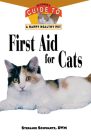 First Aid for Cats: An Owner's Guide to a Happy Healthy Pet (Your Happy Healthy Pet Guides #83) Cover Image