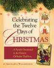 Celebrating the Twelve Days of Christmas: A Family Devotional in the Eastern Orthodox Tradition Cover Image