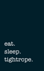 eat. sleep. tightrope. - Lined Notebook: Writing Journal Cover Image