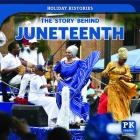 The Story Behind Juneteenth (Holiday Histories) Cover Image