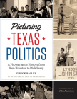 Picturing Texas Politics: A Photographic History from Sam Houston to Rick Perry Cover Image