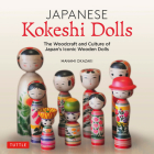 Japanese Kokeshi Dolls: The Woodcraft and Culture of Japan's Iconic Wooden Dolls Cover Image