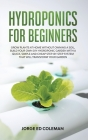 Hydroponics for Beginners: Grow Plants at Home Without Owning a Soil, Build Your Own DIY Hydroponics Garden With a Quick, Simple and Cheap STEP-B Cover Image