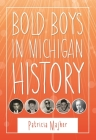 Bold Boys in Michigan History (Great Lakes Books) Cover Image