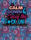 Calm Down And Carry The F*ck On!: Swear Word Coloring Book For Adults Cover Image