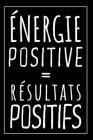 Pensée Du Jour: Carnet De Notes - Énergie Positive, Résultats Positifs - Cadeau Original Pour Transmettre Un Message Positif à Sa Soeu Cover Image