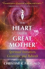 The Heart of the Great Mother: Spiritual Initiation, Creativity, and Rebirth Cover Image