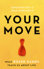 Your Move: What Board Games Teach Us about Life Cover Image