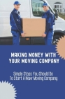Making Money With Your Moving Company: Simple Steps You Should Do To Start A New Moving Company: Moving Company Requirements By State Cover Image