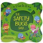 The Safety Bugs Say: Shaped Board Book (I Can Do It) Cover Image