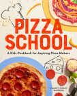 Pizza School: A Kids Cookbook for Aspiring Pizza Makers Cover Image