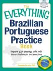 The Everything Brazilian Portuguese Practice Book: Improve your language skills with inteactive lessons and exercises (Everything®) Cover Image