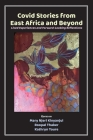Covid Stories from East Africa and Beyond: Lived Experiences and Forward-Looking Reflections Cover Image