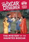 The Mystery of the Haunted Boxcar (The Boxcar Children Mysteries #100) Cover Image