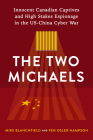 The the Two Michaels: Innocent Canadian Captives and High Stakes Espionage in the Us-China Cyber War Cover Image