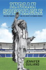 Indian Spectacle: College Mascots and the Anxiety of Modern America (Critical Issues in Sport and Society) Cover Image