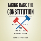 Taking Back the Constitution: Activist Judges and the Next Age of American Law Cover Image