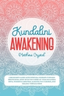 Kundalini Awakening: A beginners guide over spiritual energies through meditations. Most effective forms of yoga including kryia, powerful Cover Image
