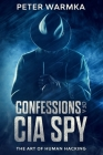Confessions of a CIA Spy: The Art of Human Hacking Cover Image
