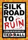 Silk Road to Ruin: Is Central Asia the New Middle East? Cover Image