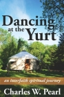 Dancing at the Yurt: An Interfaith Spiritual Journey Cover Image