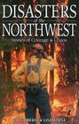 Disasters of the Northwest: Stories of Courage & Chaos Cover Image
