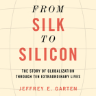 From Silk to Silicon: The Story of Globalization Through Ten Extraordinary Lives Cover Image