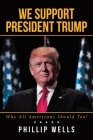 We Support President Trump; Why All Americans Should Too! Cover Image