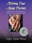 Moving Your Aging Parents: Fulfilling Their Needs and Yours Before, During, and After the Move Cover Image