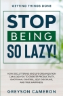 Getting Things Done: STOP BEING SO LAZY! - How Decluttering and Life Organization Can Lead You To Greater Productivity, Emotional Control, Cover Image