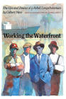 Working the Waterfront: The Ups and Downs of a Rebel Longshoreman Cover Image