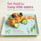 Fun Food for Fussy Little Eaters: How to get your kids to eat fruit and veg Cover Image