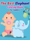The Best Elephant Coloring Book For Kids: Great for Boys And Girls Fun with Toddlers Cover Image