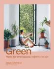 Green: Plants for small spaces, indoors and out Cover Image