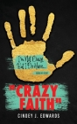 Crazy Faith: I'm Not Crazy But I Do Have...Isaiah 41:10 NLT Cover Image