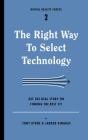 The Right Way to Select Technology: Get the Real Story on Finding the Best Fit (Digital Reality Checks #2) Cover Image