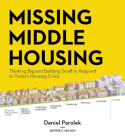 Missing Middle Housing: Thinking Big and Building Small to Respond to Today's Housing Crisis Cover Image