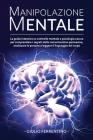 Manipolazione Mentale: LA GUIDA Intensiva su Controllo Mentale e Psicologia Oscura per Comprendere i Segreti della Comunicazione Persuasiva, Cover Image