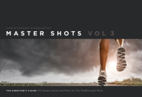 Master Shots, Volume 3: The Director's Vision: 100 Setups, Scenes and Moves for Your Breakthrough Movie Cover Image