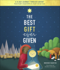 The Best Gift Ever Given: A 25-Day Journey Through Advent from God's Good Gifts to God's Great Son Cover Image